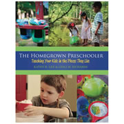 The Homegrown Preschooler: Teaching Your Kids in the Places They Live - Paperback
