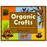 Organic Crafts: 75 Earth-Friendly Art Activities - Hardback