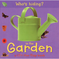 Who's Hiding in the Garden? - Lift the Flap Board Book