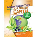 Learn Every Day™ About Our Green Earth - Paperback