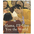Mama, I'll Give You the World - Paperback